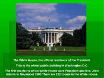 The White House, the official residence of the President. This is the oldest ...