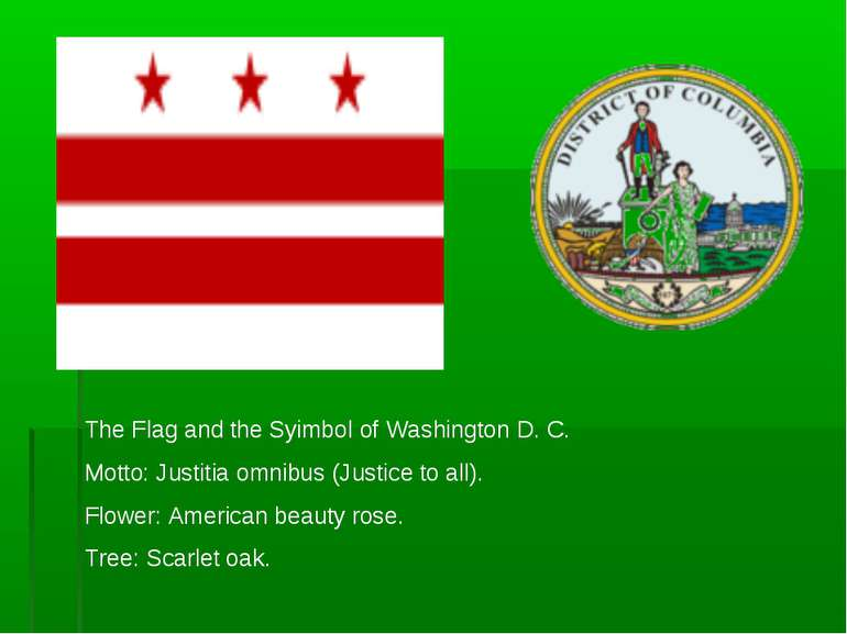 The Flag and the Syimbol of Washington D. C. Motto: Justitia omnibus (Justice...