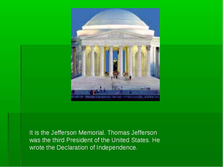 It is the Jefferson Memorial. Thomas Jefferson was the third President of the...
