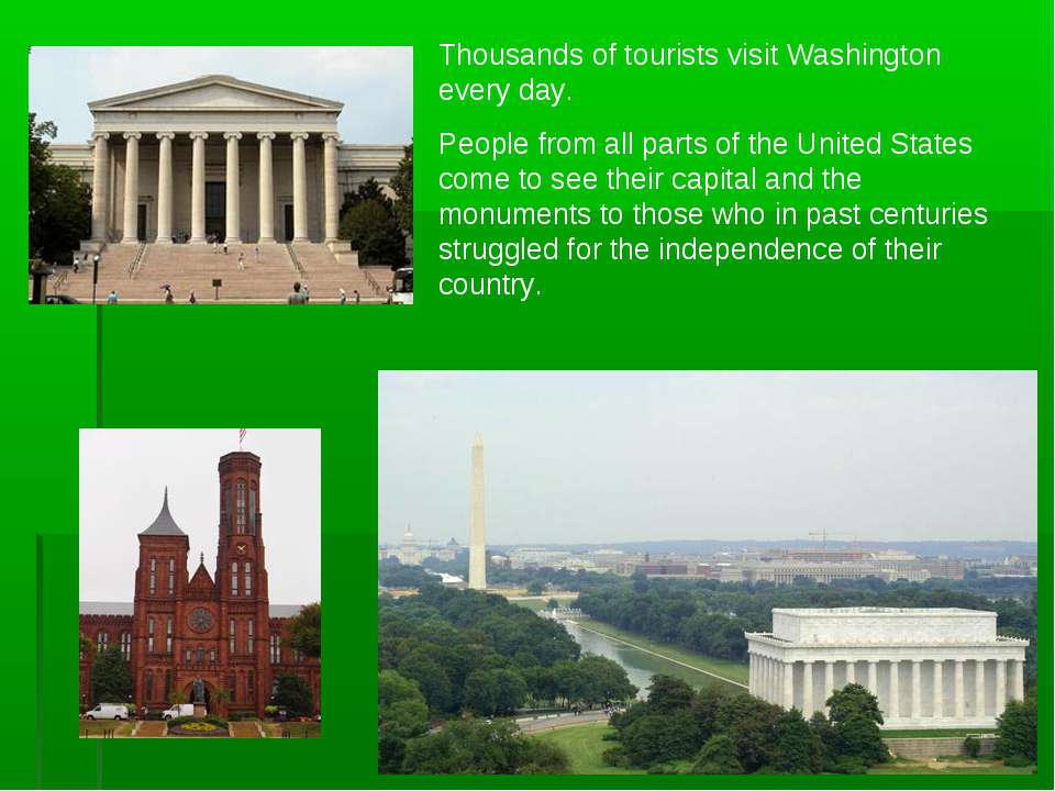 Thousands of tourists visit Washington every day. People from all parts of th...