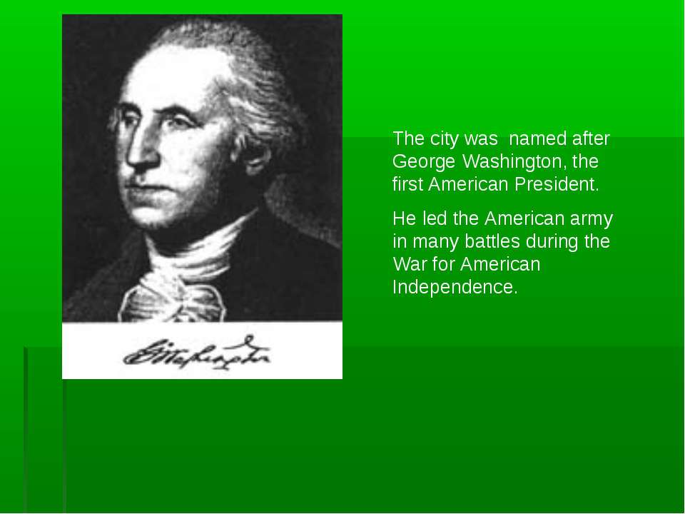 The city was named after George Washington, the first American President. He ...