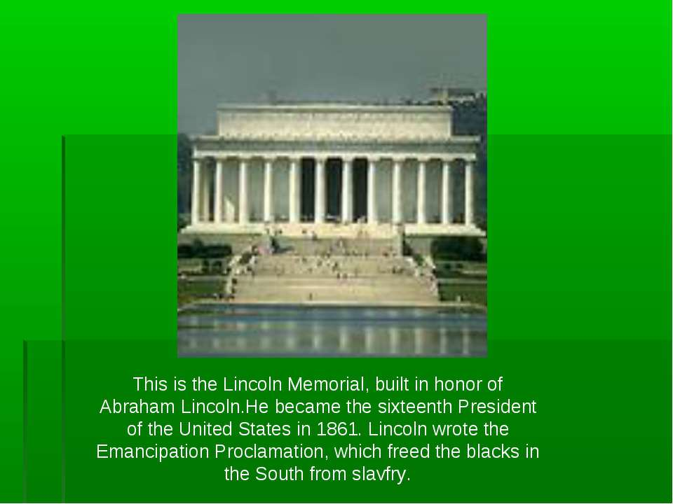 This is the Lincoln Memorial, built in honor of Abraham Lincoln.He became the...