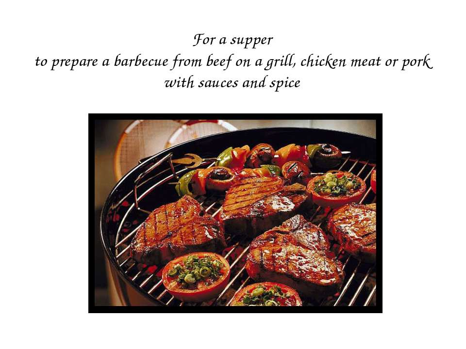 For a supper to prepare a barbecue from beef on a grill, chicken meat or pork...