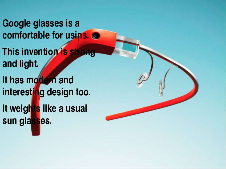 Google glasses is a comfortable for usins. Google glasses is a comfortable fo...