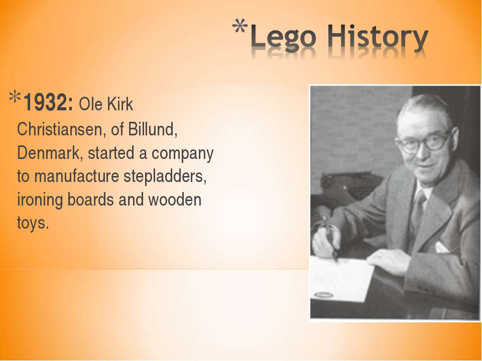 1932: Ole Kirk Christiansen, of Billund, Denmark, started a company to manufa...