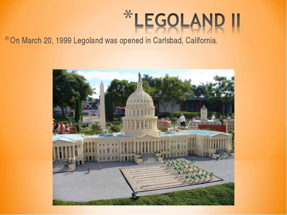 On March 20, 1999 Legoland was opened in Carlsbad, California.