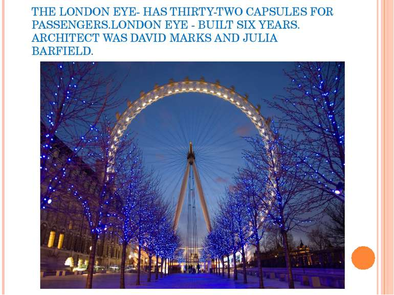 THE LONDON EYE- HAS THIRTY-TWO CAPSULES FOR PASSENGERS.LONDON EYE - BUILT SIX...