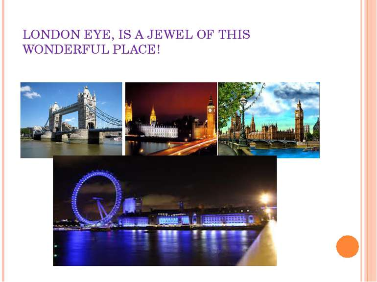LONDON EYE, IS A JEWEL OF THIS WONDERFUL PLACE!