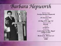 Barbara Hepworth Birth name: Jocelyn Barbara Hepworth Born: 10 January 1903 D...