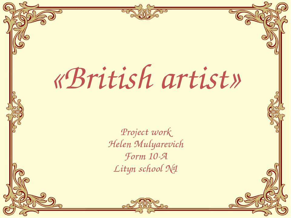 «British artist» Project work Helen Mulyarevich Form 10-A Lityn school №1
