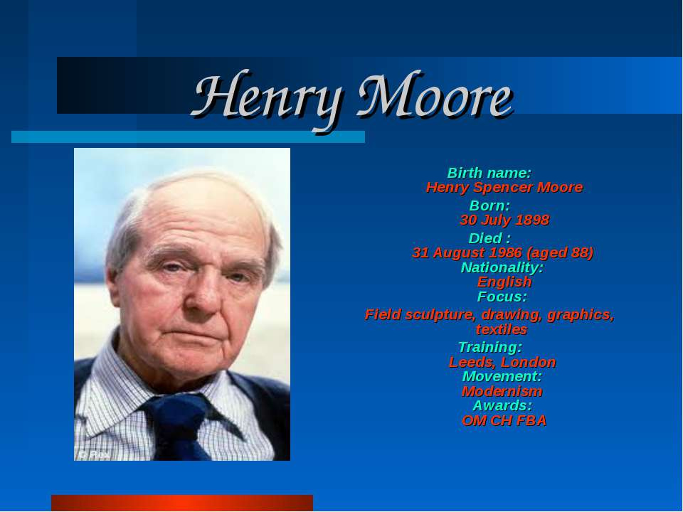 Henry Moore Birth name: Henry Spencer Moore Born: 30 July 1898 Died : 31 Augu...