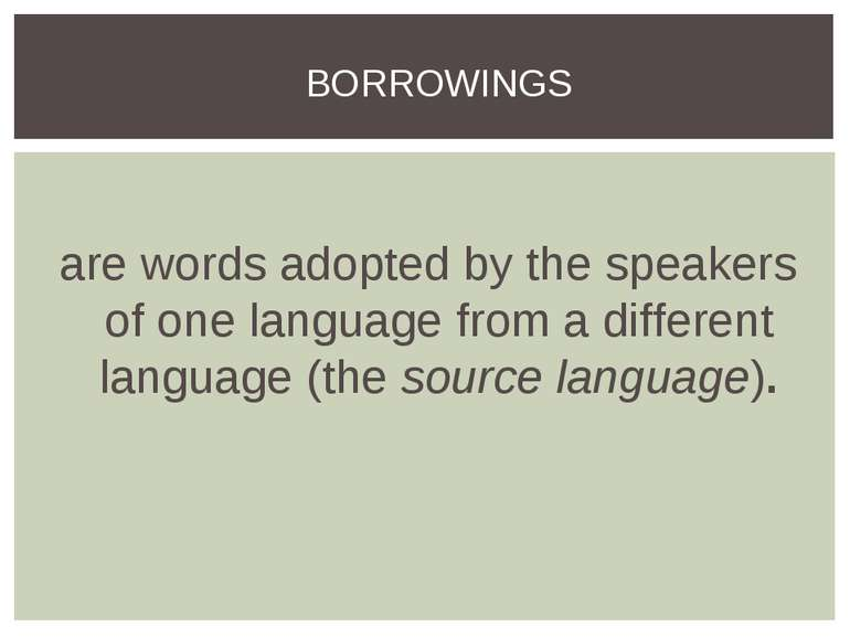 are words adopted by the speakers of one language from a different language (...