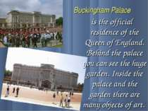 Buckingham Palace is the official residence of the Queen of England. Behind t...