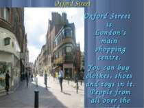 Oxford Street Oxford Street is London's main shopping centre. You can buy clo...