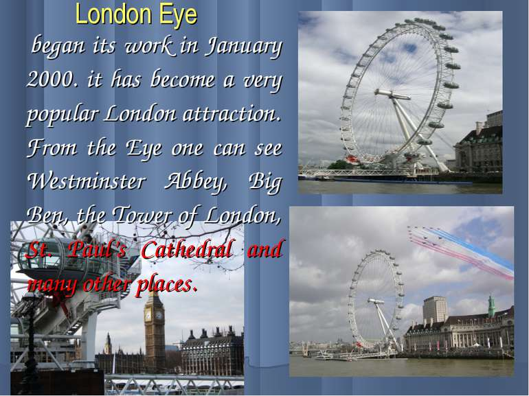 London Eye began its work in January 2000. it has become a very popular Londo...