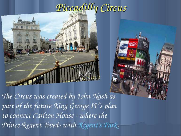Piccadilly Circus The Circus was created by John Nash as part of the future K...