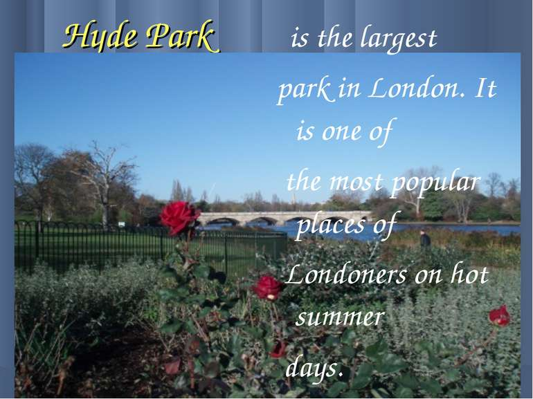Hyde Park is the largest park in London. It is one of the most popular places...