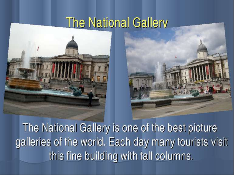The National Gallery The National Gallery is one of the best picture gallerie...