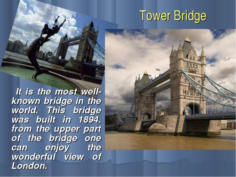 Tower Bridge It is the most well-known bridge in the world. This bridge was b...
