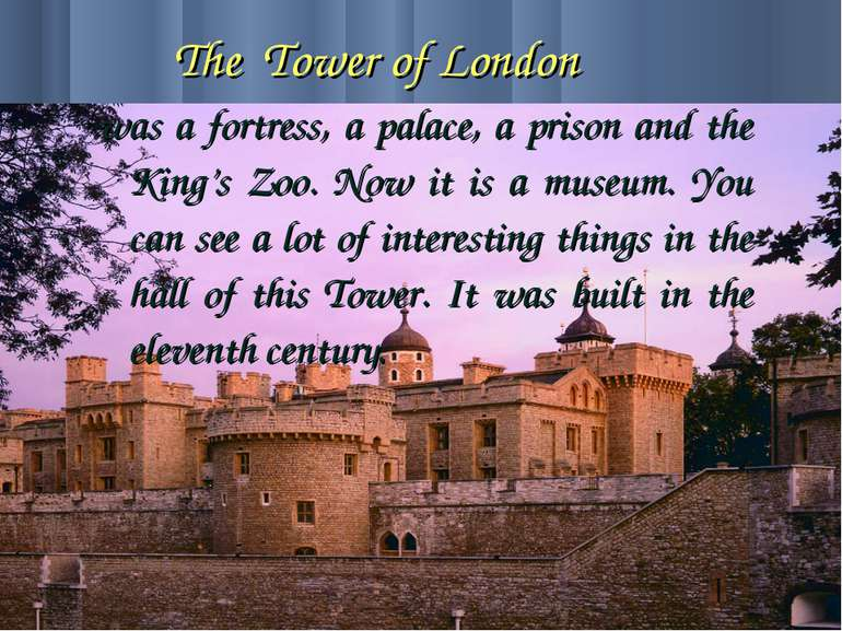 The Tower of London was a fortress, a palace, a prison and the King's Zoo. No...