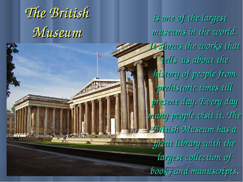 The British Museum is one of the largest museums in the world. It shows the w...