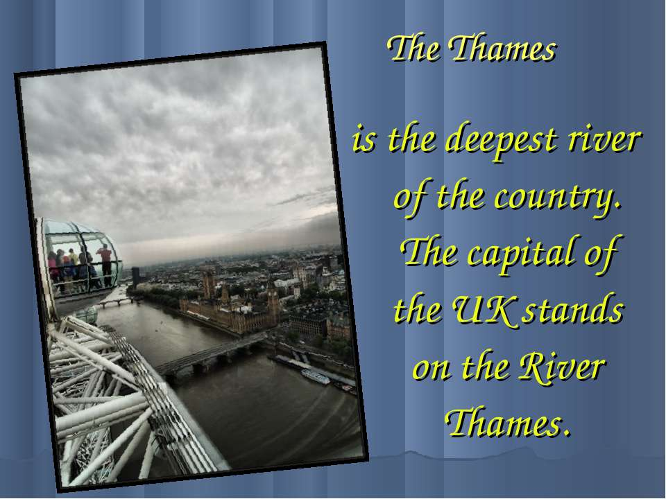 The Thames is the deepest river of the country. The capital of the UK stands ...