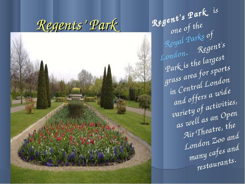Regents' Park Regent's Park is one of the Royal Parks of London. Regent's Par...
