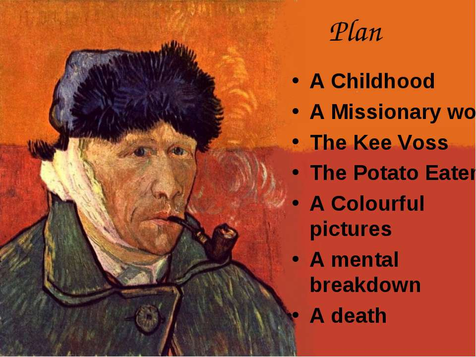 Plan A Childhood A Missionary work The Kee Voss The Potato Eaters A Colourful...