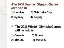 The 2008 Summer Olympic Games were held in 1) London 3) Salt Lake City 2) Syd...