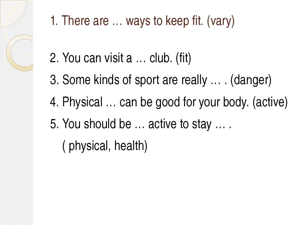 1. There are … ways to keep fit. (vary) 2. You can visit a … club. (fit) 3. S...