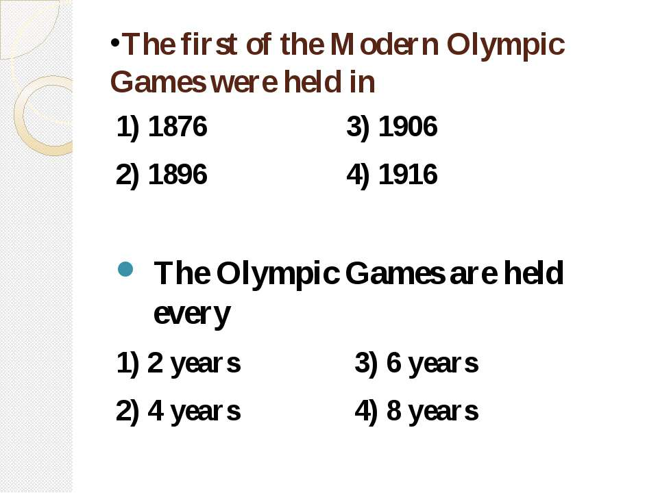 The first of the Modern Olympic Games were held in 1) 1876 3) 1906 2) 1896 4)...