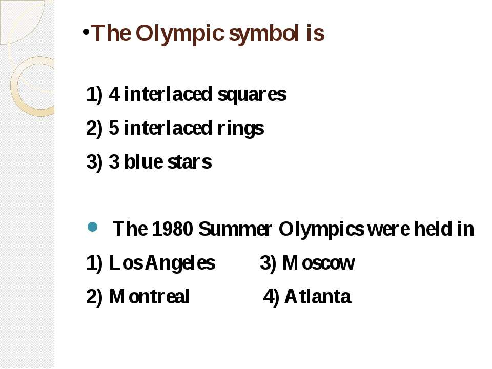 The Olympic symbol is 1) 4 interlaced squares 2) 5 interlaced rings 3) 3 blue...