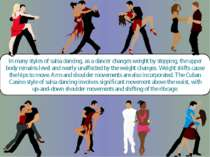 In many styles of salsa dancing, as a dancer changes weight by stepping, the ...