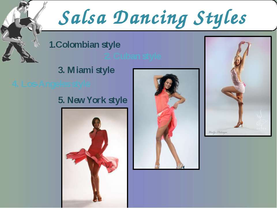 Salsa Dancing Styles 1.Colombian style 2. Cuban style 3. Miami style 4. Los-A...