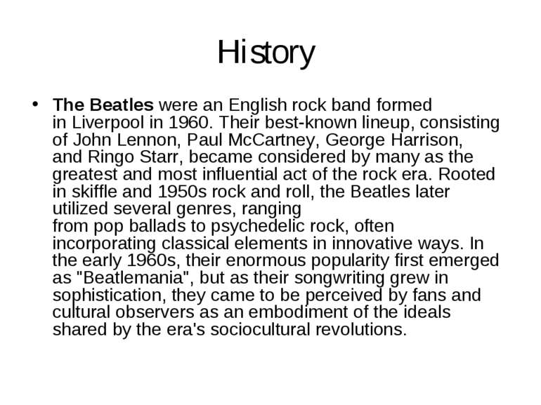 History The Beatles were an English rock band formed in Liverpool in 1960. Th...