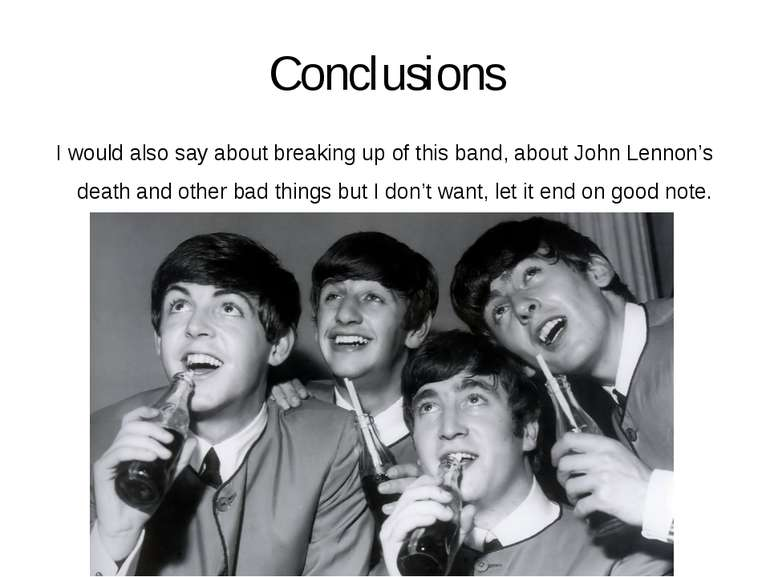 Conclusions I would also say about breaking up of this band, about John Lenno...