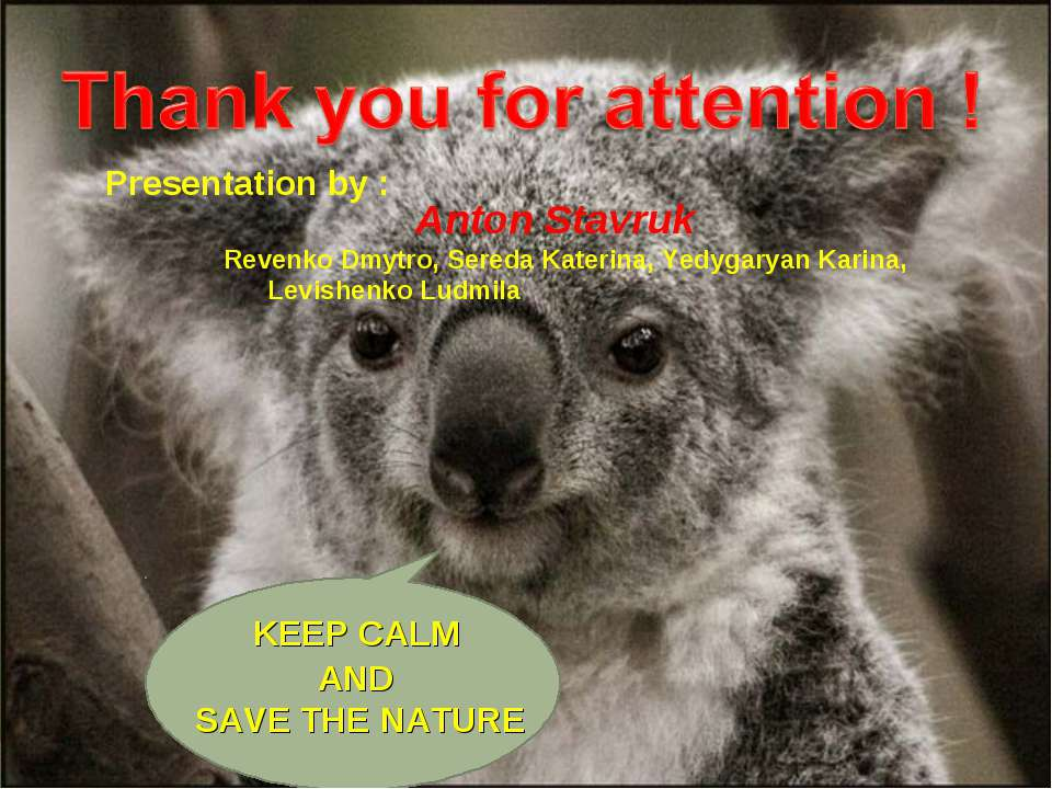 Presentation by : KEEP CALM AND SAVE THE NATURE Anton Stavruk Revenko Dmytro,...