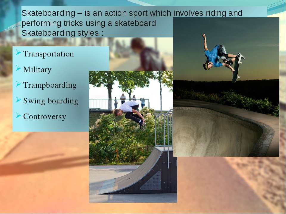 Skateboarding – is an action sport which involves riding and performing trick...