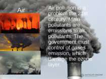 Air Air pollution is a problem the 21st century. Main pollutants are emission...