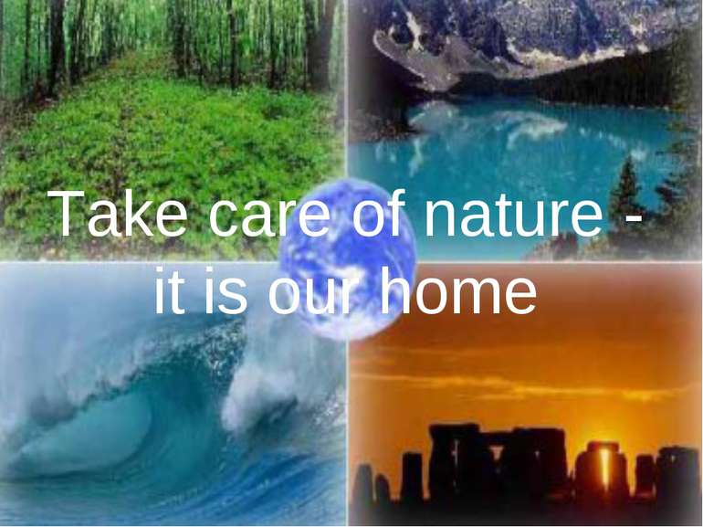 Take care of nature - it is our home