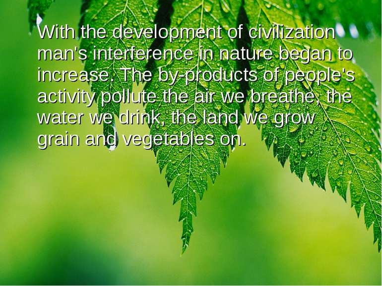 With the development of civilization man's interference in nature began to in...