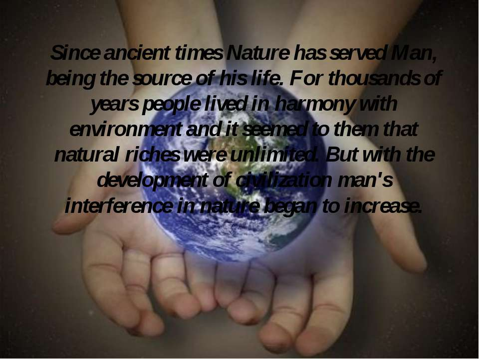 Since ancient times Nature has served Man, being the source of his life. For ...