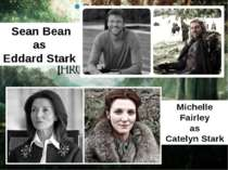 Sean Bean as Eddard Stark Michelle Fairley as Catelyn Stark