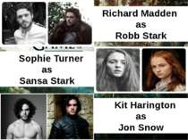 Richard Madden as Robb Stark Sophie Turner as Sansa Stark Kit Harington as Jo...