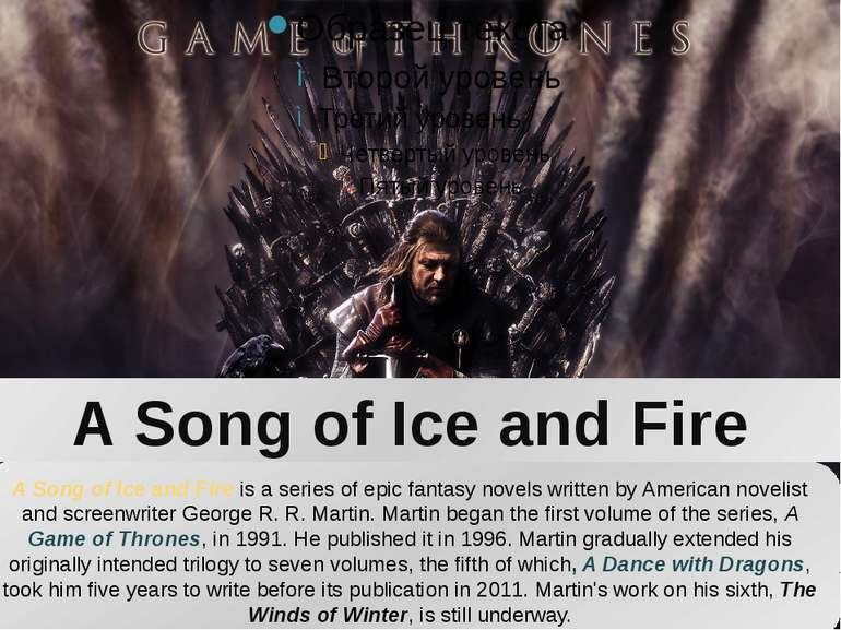 A Song of Ice and Fire A Song of Ice and Fire is a series of epic fantasy nov...