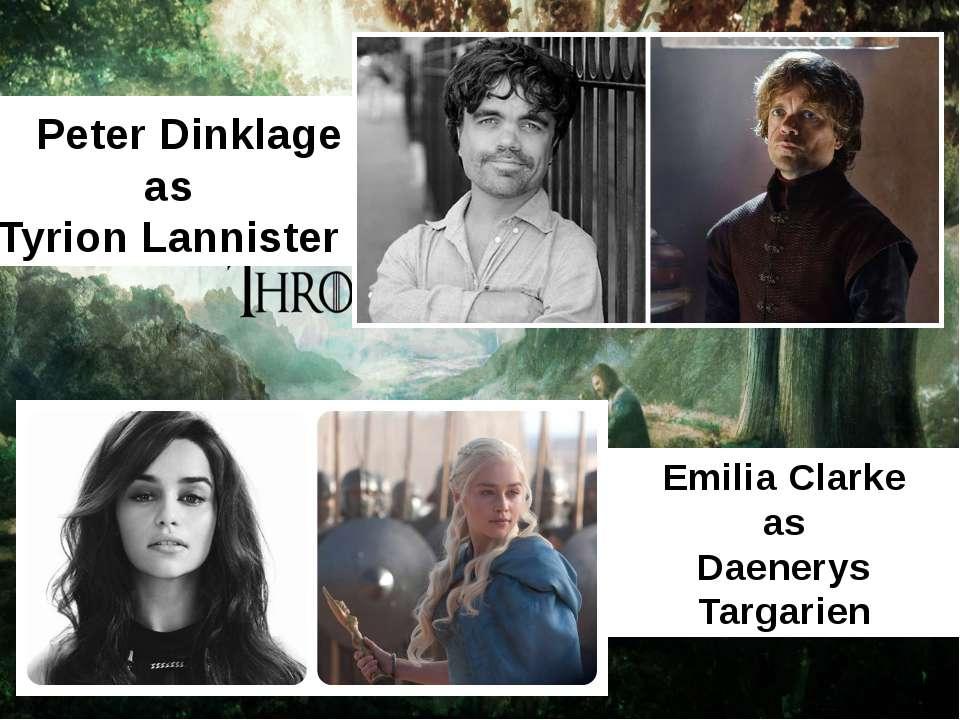 Peter Dinklage as Tyrion Lannister Emilia Clarke as Daenerys Targarien