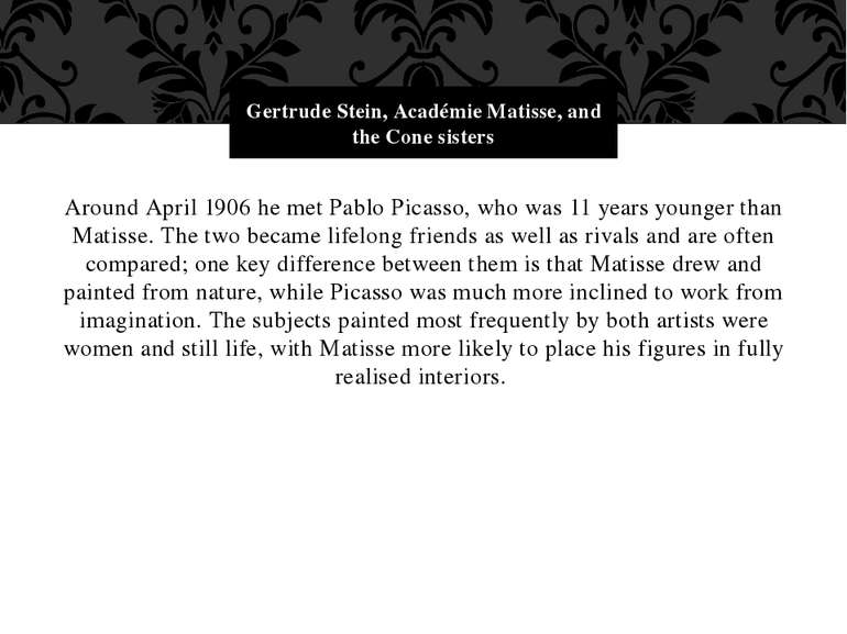 Around April 1906 he met Pablo Picasso, who was 11 years younger than Matisse...