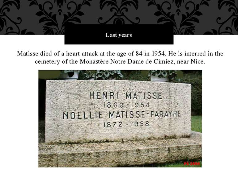 Matisse died of a heart attack at the age of 84 in 1954. He is interred in th...