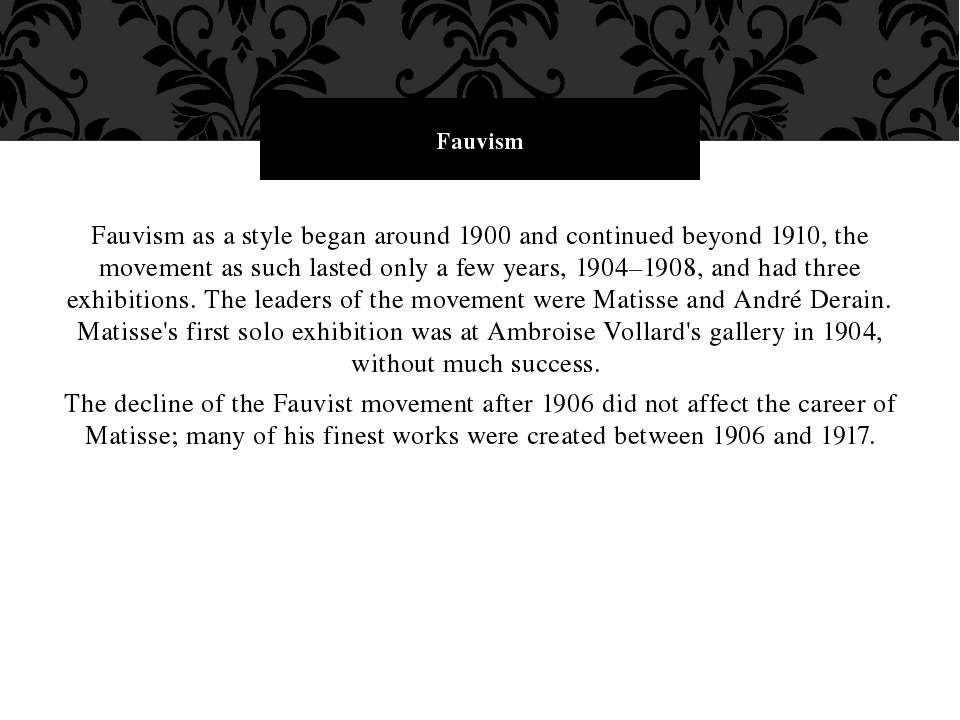 Fauvism as a style began around 1900 and continued beyond 1910, the movement ...