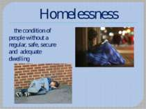 Homelessness the condition of people without a regular, safe, secure and adeq...